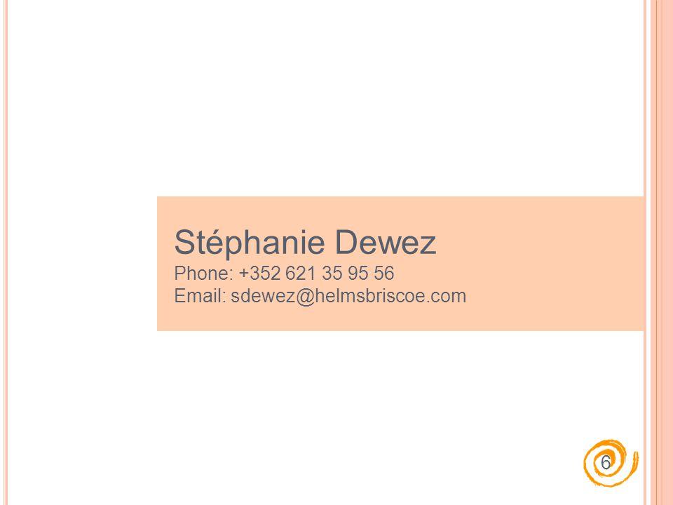 6 Stéphanie Dewez Phone: +352 621 35 95 56 Email: sdewez@helmsbriscoe.com