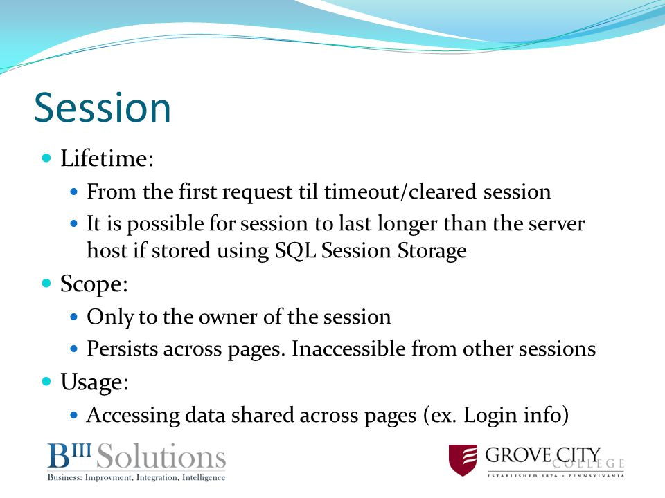 Session Lifetime: From the first request til timeout/cleared session It is possible for session to last longer than the server host if stored using SQ