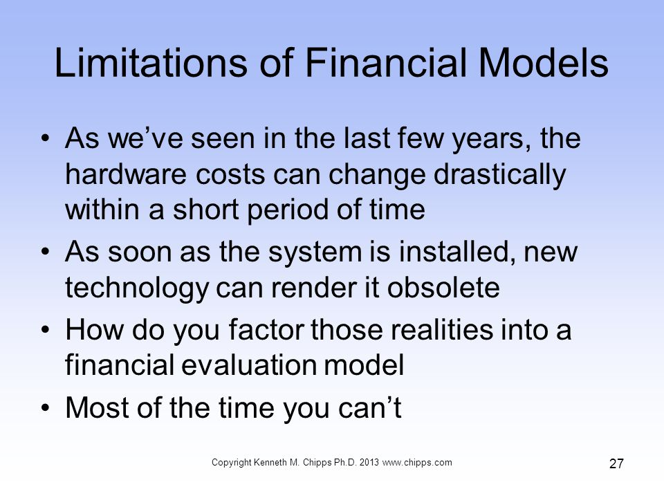 Limitations of Financial Models As weve seen in the last few years, the hardware costs can change drastically within a short period of time As soon as