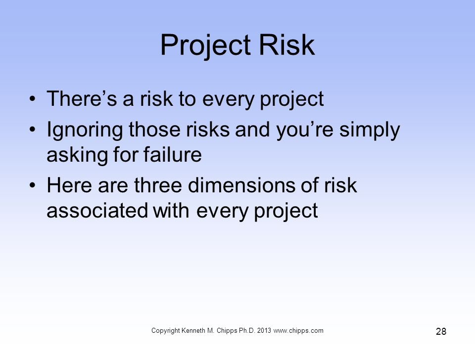 Project Risk Theres a risk to every project Ignoring those risks and youre simply asking for failure Here are three dimensions of risk associated with