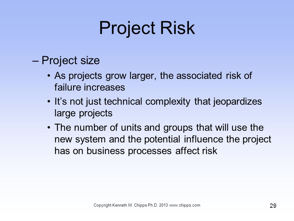 Project Risk –Project size As projects grow larger, the associated risk of failure increases Its not just technical complexity that jeopardizes large