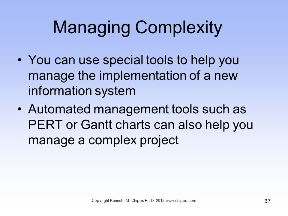 Managing Complexity You can use special tools to help you manage the implementation of a new information system Automated management tools such as PER