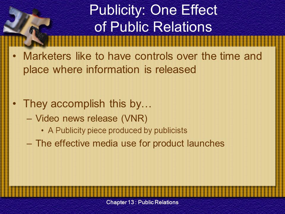 Chapter 13 : Public Relations Publicity: One Effect of Public Relations Marketers like to have controls over the time and place where information is r