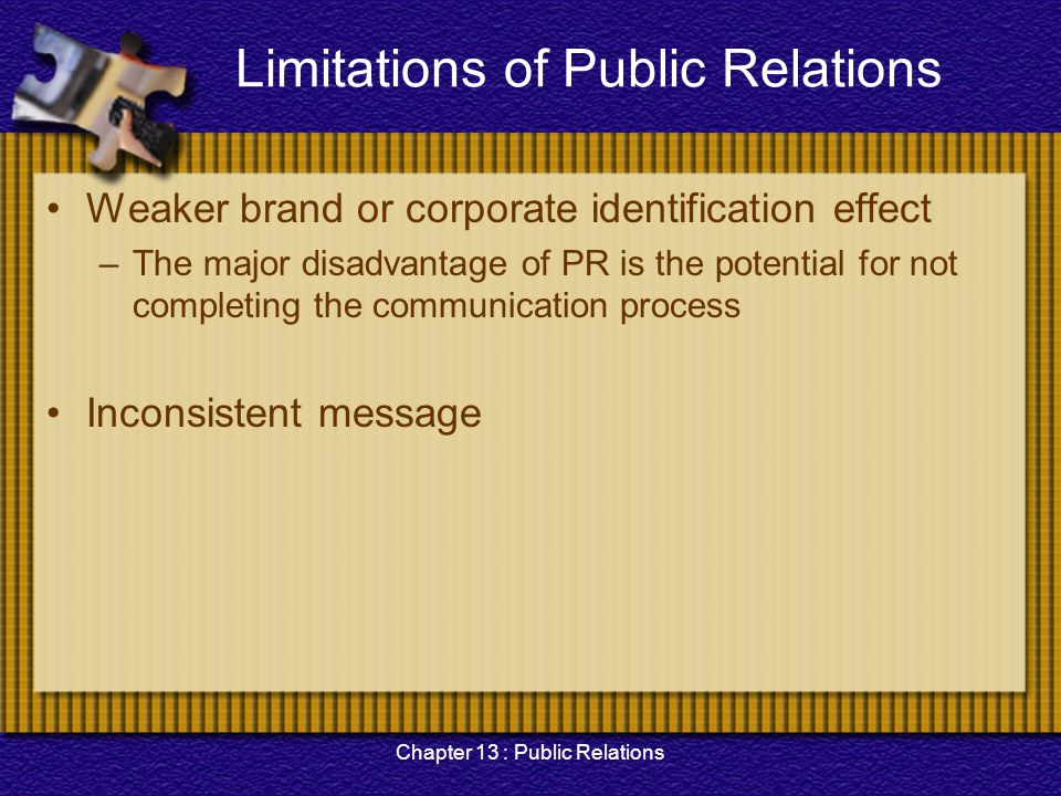 Chapter 13 : Public Relations Limitations of Public Relations Weaker brand or corporate identification effect –The major disadvantage of PR is the pot