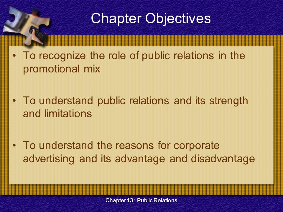 Chapter 13 : Public Relations Chapter Objectives To recognize the role of public relations in the promotional mix To understand public relations and i