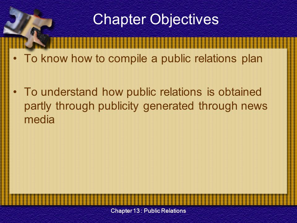 Chapter 13 : Public Relations Chapter Objectives To know how to compile a public relations plan To understand how public relations is obtained partly