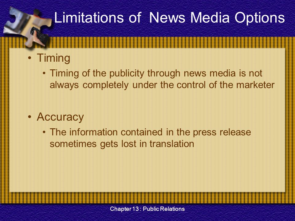 Chapter 13 : Public Relations Limitations of News Media Options Timing Timing of the publicity through news media is not always completely under the c