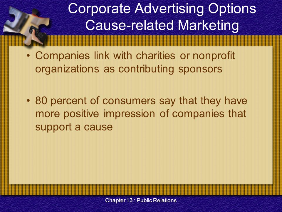 Chapter 13 : Public Relations Corporate Advertising Options Cause-related Marketing Companies link with charities or nonprofit organizations as contri