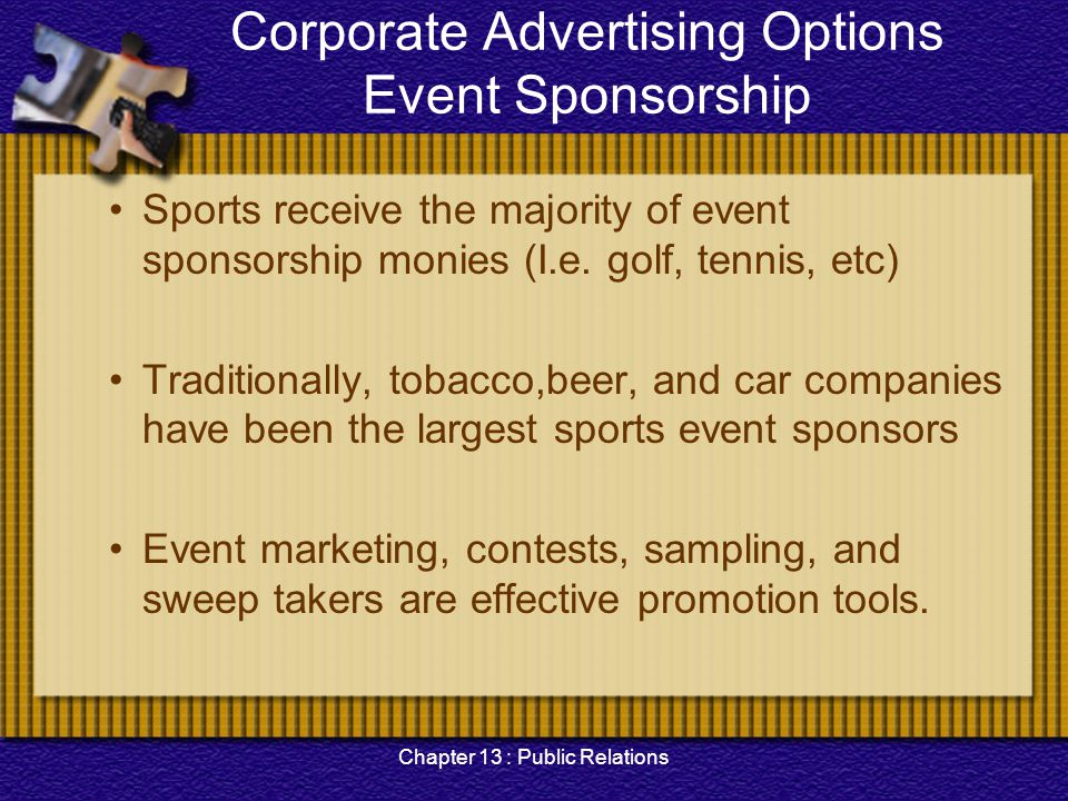 Chapter 13 : Public Relations Corporate Advertising Options Event Sponsorship Sports receive the majority of event sponsorship monies (I.e. golf, tenn