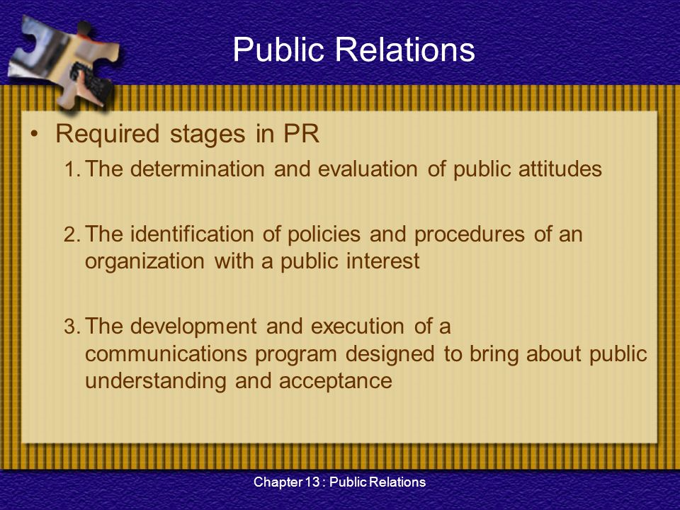 Chapter 13 : Public Relations Public Relations Required stages in PR 1. The determination and evaluation of public attitudes 2. The identification of