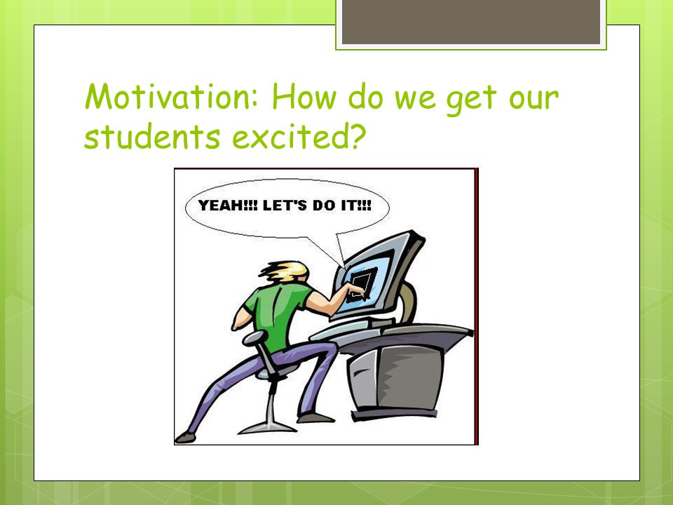 Motivation: How do we get our students excited?