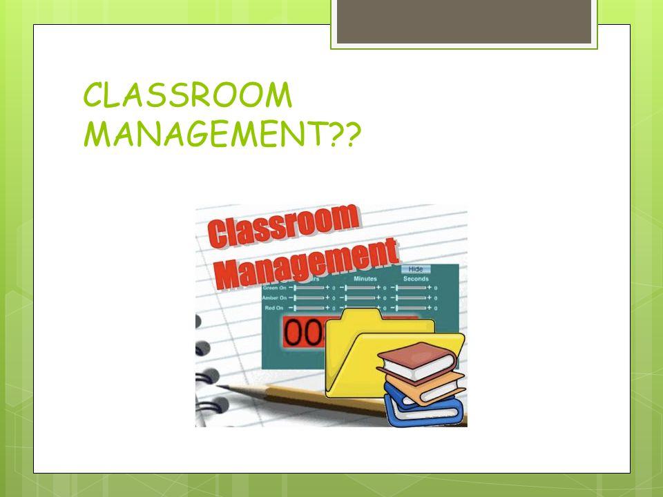 CLASSROOM MANAGEMENT??