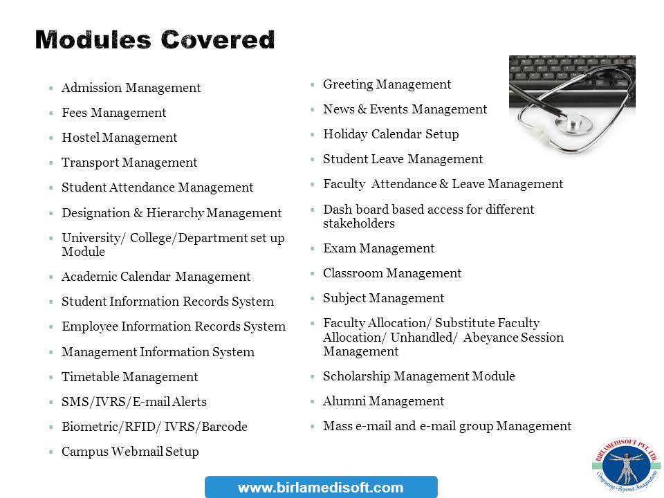 Admission Management Fees Management Hostel Management Transport Management Student Attendance Management Designation & Hierarchy Management Universit