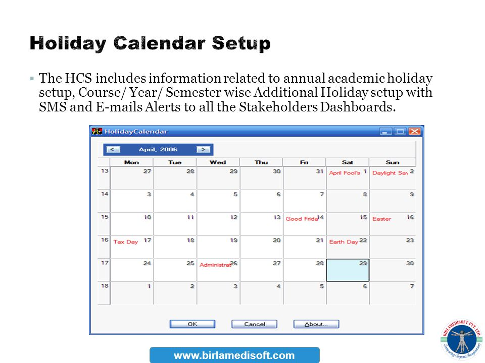 The HCS includes information related to annual academic holiday setup, Course/ Year/ Semester wise Additional Holiday setup with SMS and E-mails Alert