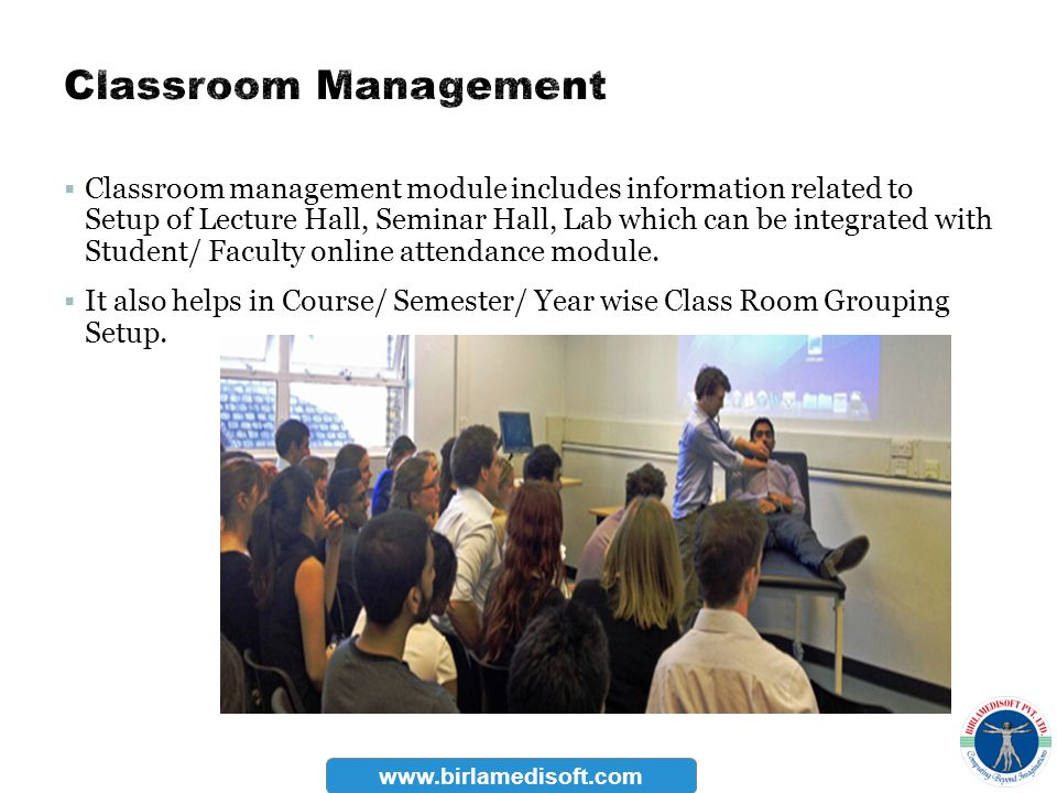 Classroom management module includes information related to Setup of Lecture Hall, Seminar Hall, Lab which can be integrated with Student/ Faculty onl