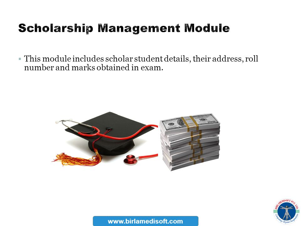 This module includes scholar student details, their address, roll number and marks obtained in exam. www.birlamedisoft.com