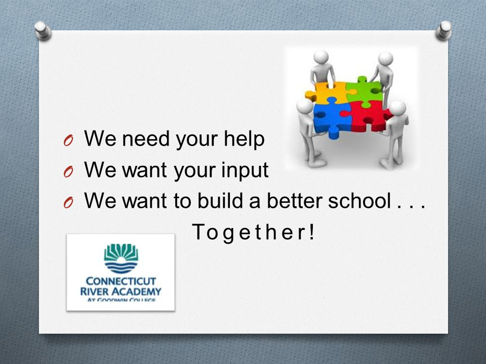 O We need your help O We want your input O We want to build a better school... Together!