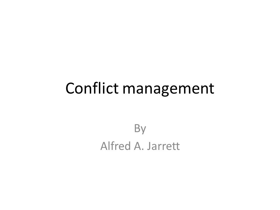 Conflict management By Alfred A. Jarrett