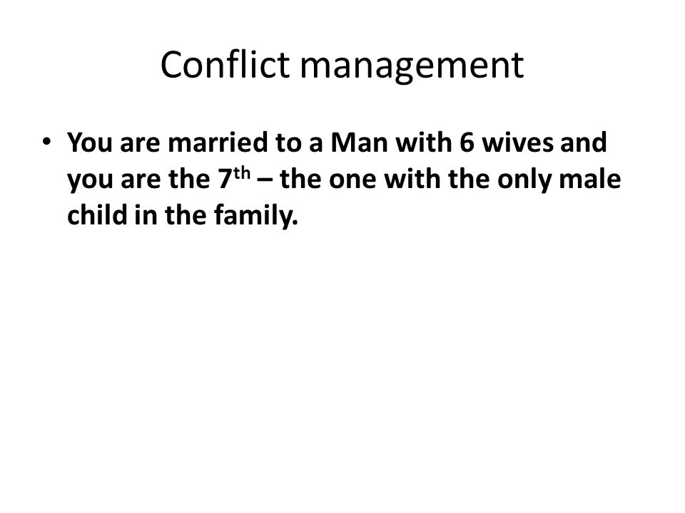 Conflict management The FIRST wife killed the only boy- child of the family with the support of the 4 th wife- it was their deepest secret