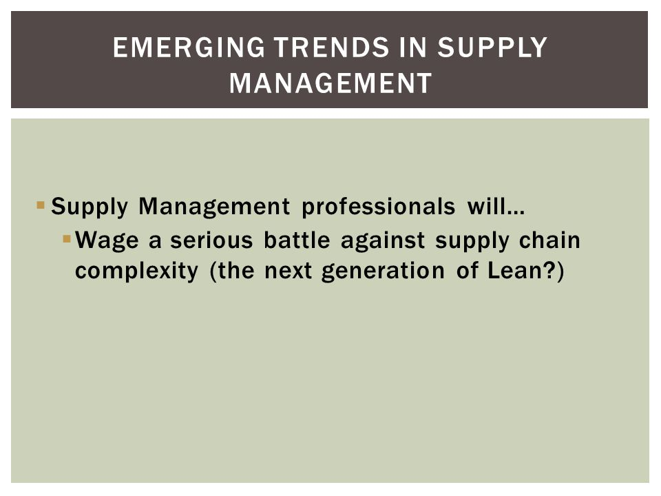 Supply Management professionals will… Become involved extensively and early in capital expenditure projects and energy management (the ever broadening
