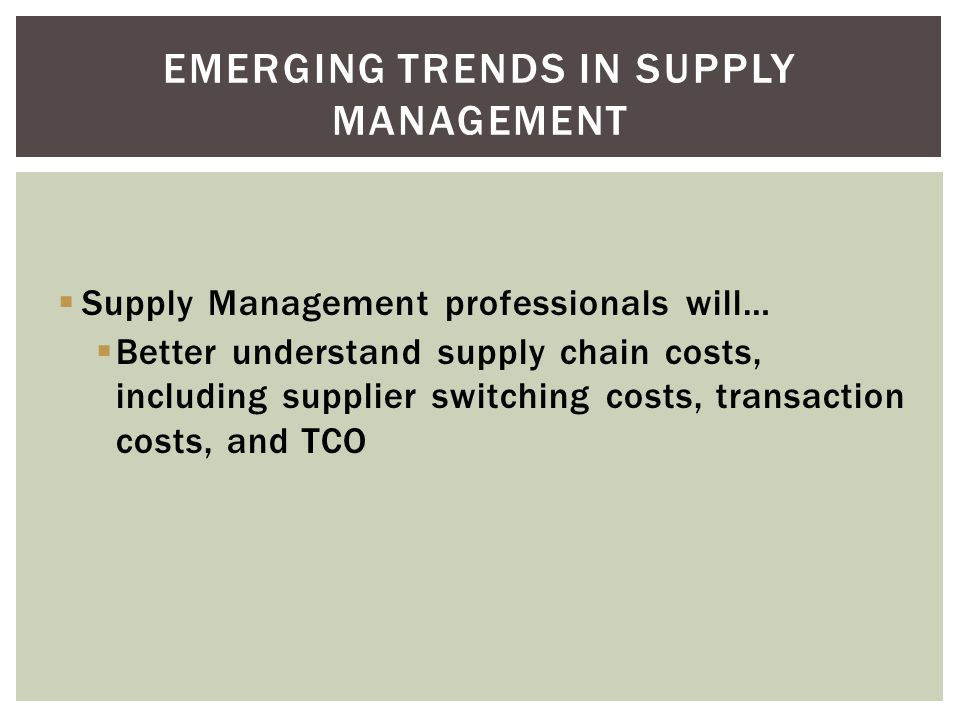 Supply Management professionals will… Wage a serious battle against supply chain complexity (the next generation of Lean?) EMERGING TRENDS IN SUPPLY M