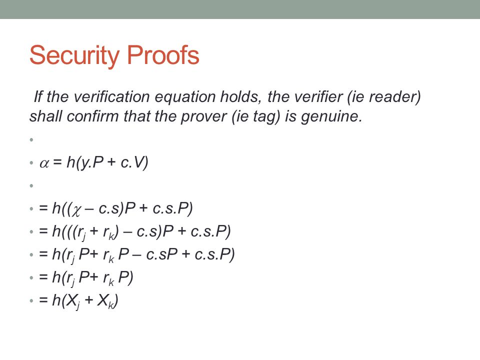 Security Proofs If the verification equation holds, the verifier (ie reader) shall confirm that the prover (ie tag) is genuine.