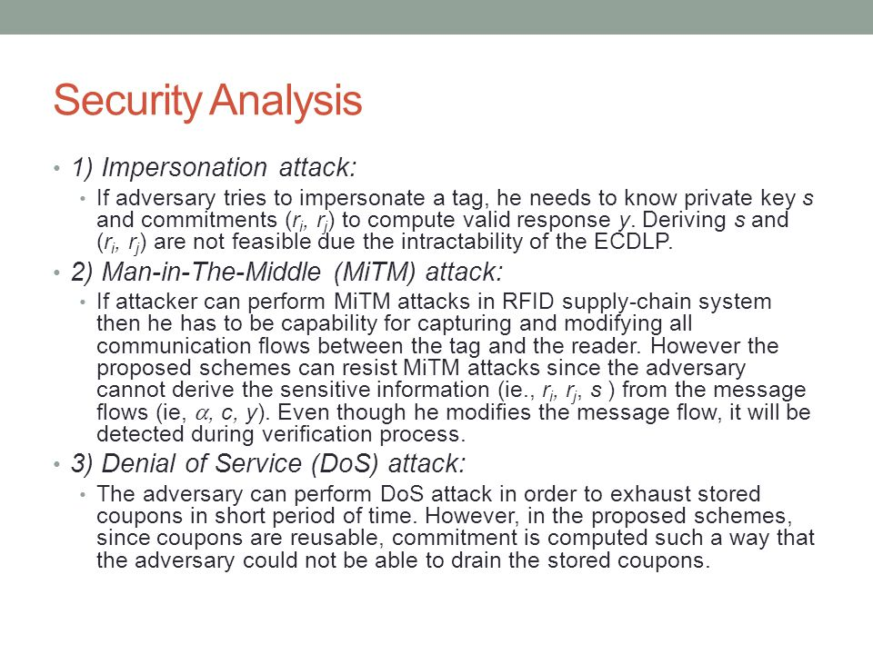 Security Analysis 1) Impersonation attack: If adversary tries to impersonate a tag, he needs to know private key s and commitments (r i, r j ) to compute valid response y.