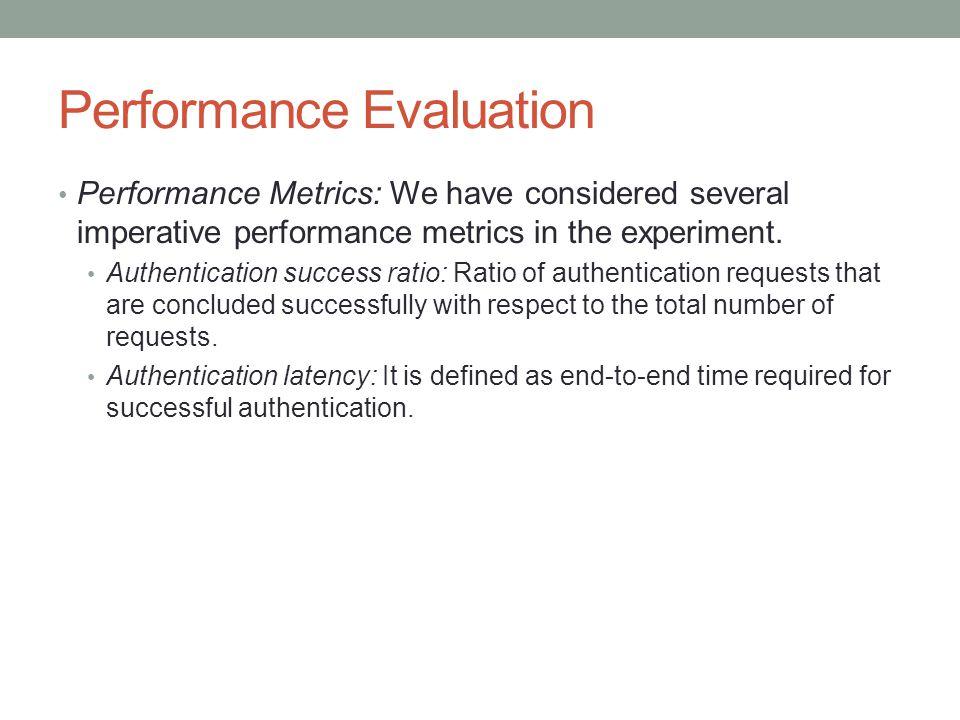 Performance Evaluation Performance Metrics: We have considered several imperative performance metrics in the experiment. Authentication success ratio: