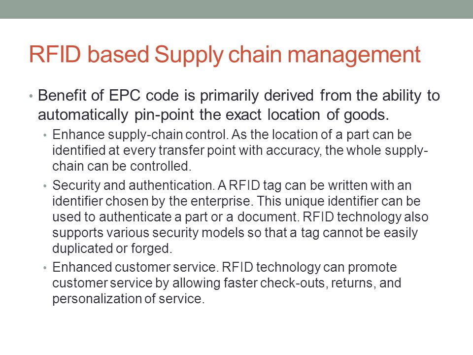 RFID based Supply chain management Benefit of EPC code is primarily derived from the ability to automatically pin-point the exact location of goods. E
