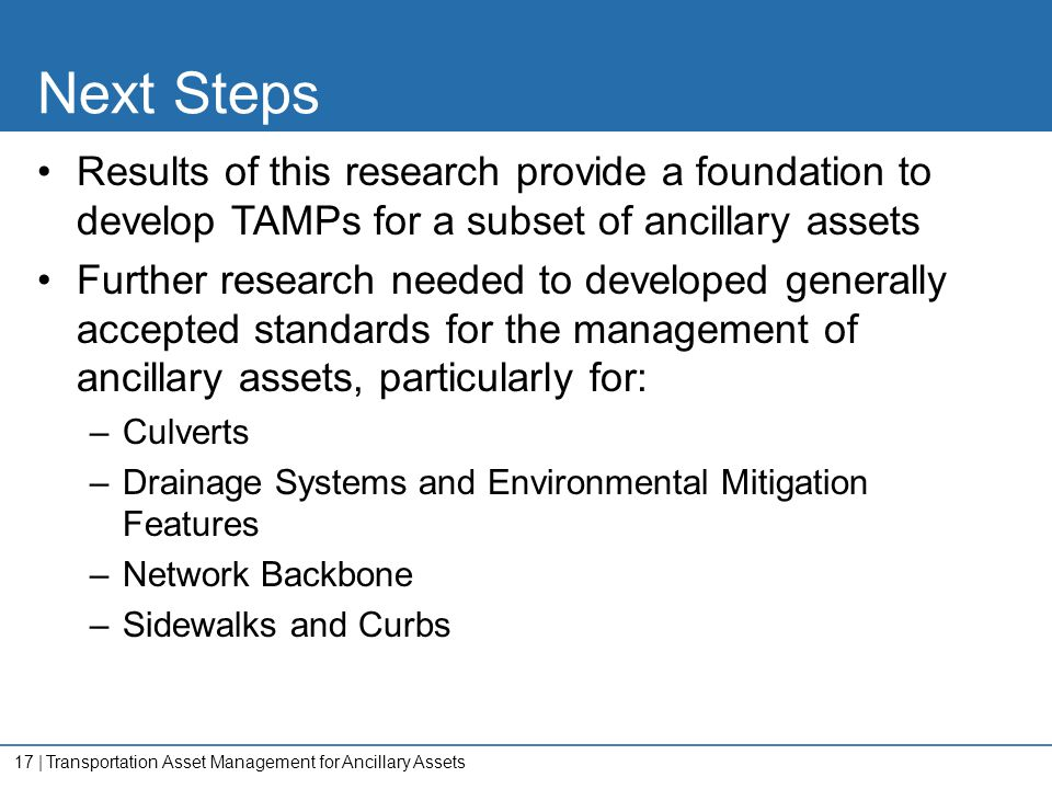 17   Next Steps Results of this research provide a foundation to develop TAMPs for a subset of ancillary assets Further research needed to developed g
