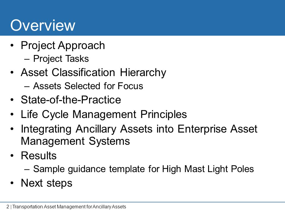 2   Overview Project Approach –Project Tasks Asset Classification Hierarchy –Assets Selected for Focus State-of-the-Practice Life Cycle Management Pri