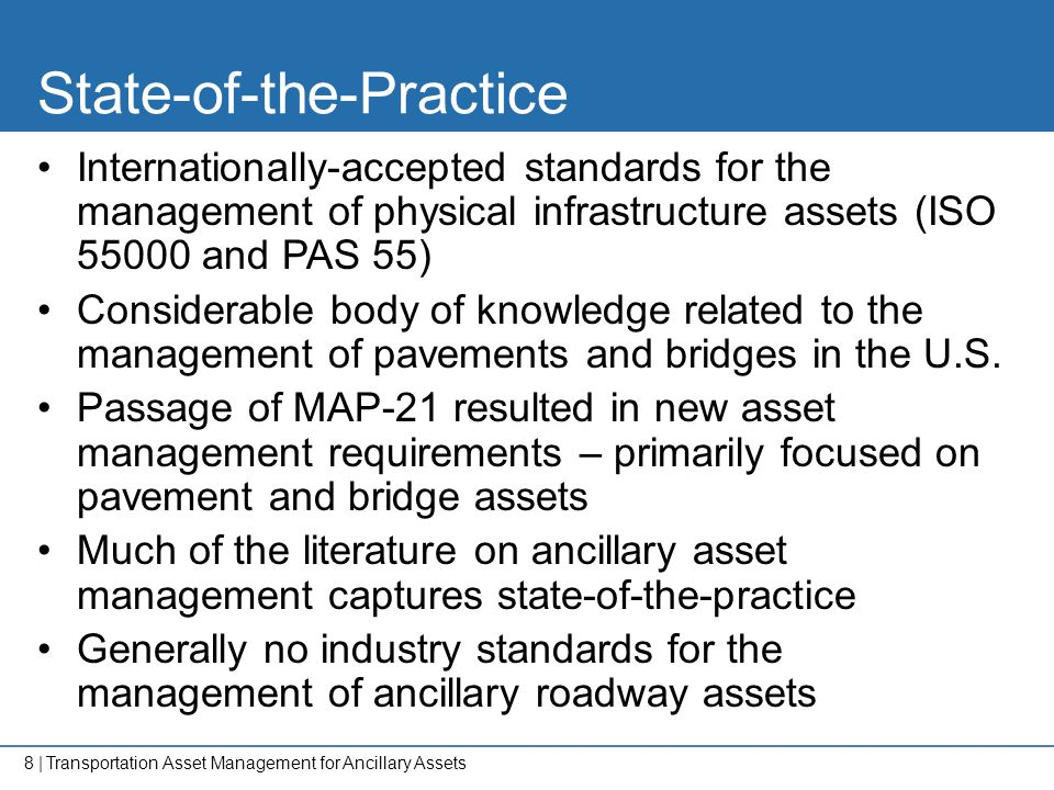 8   State-of-the-Practice Internationally-accepted standards for the management of physical infrastructure assets (ISO 55000 and PAS 55) Considerable