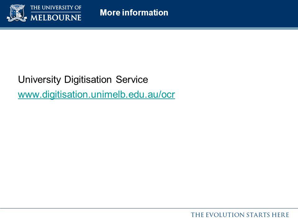 More information University Digitisation Service www.digitisation.unimelb.edu.au/ocr