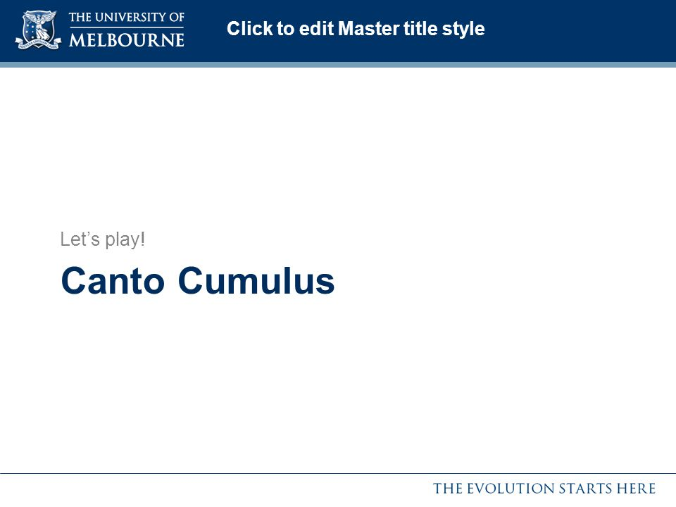 Click to edit Master title style Canto Cumulus Lets play!