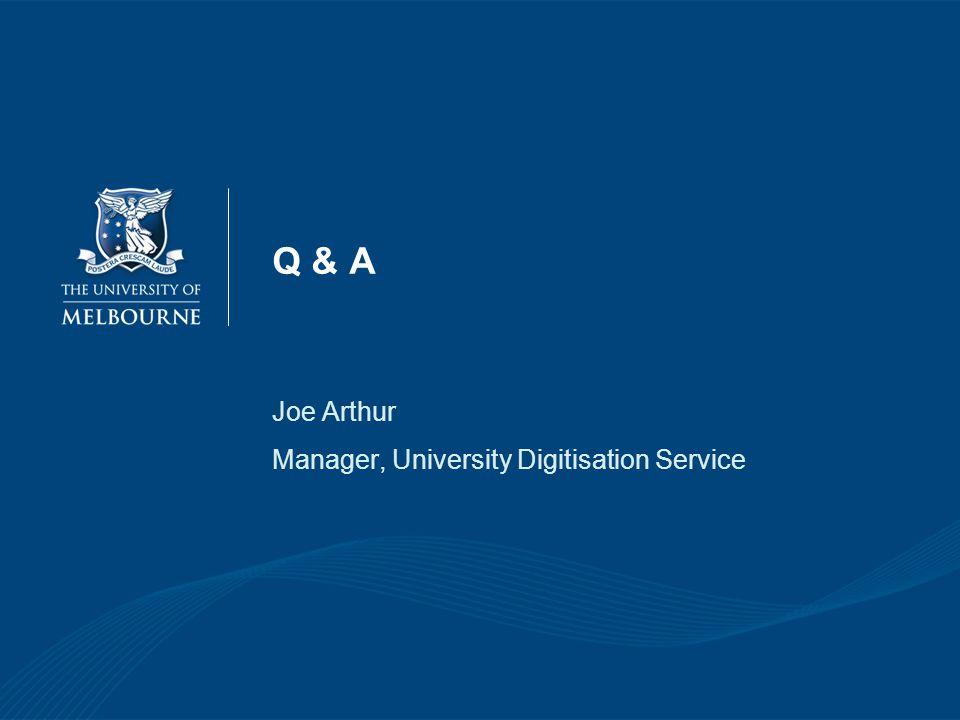 Q & A Joe Arthur Manager, University Digitisation Service