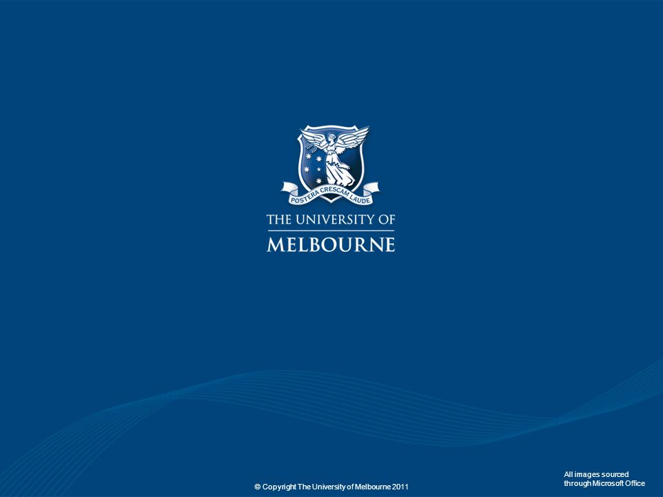 © Copyright The University of Melbourne 2011 All images sourced through Microsoft Office
