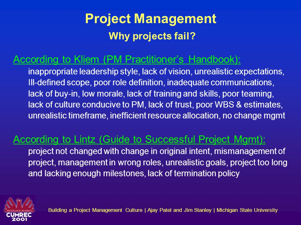 Building a Project Management Culture | Ajay Patel and Jim Stanley | Michigan State University Observations and Lessons Learned Although often ignored or overlooked, post implementation surveys and measurements are needed for objective assessment of impact of culture change.