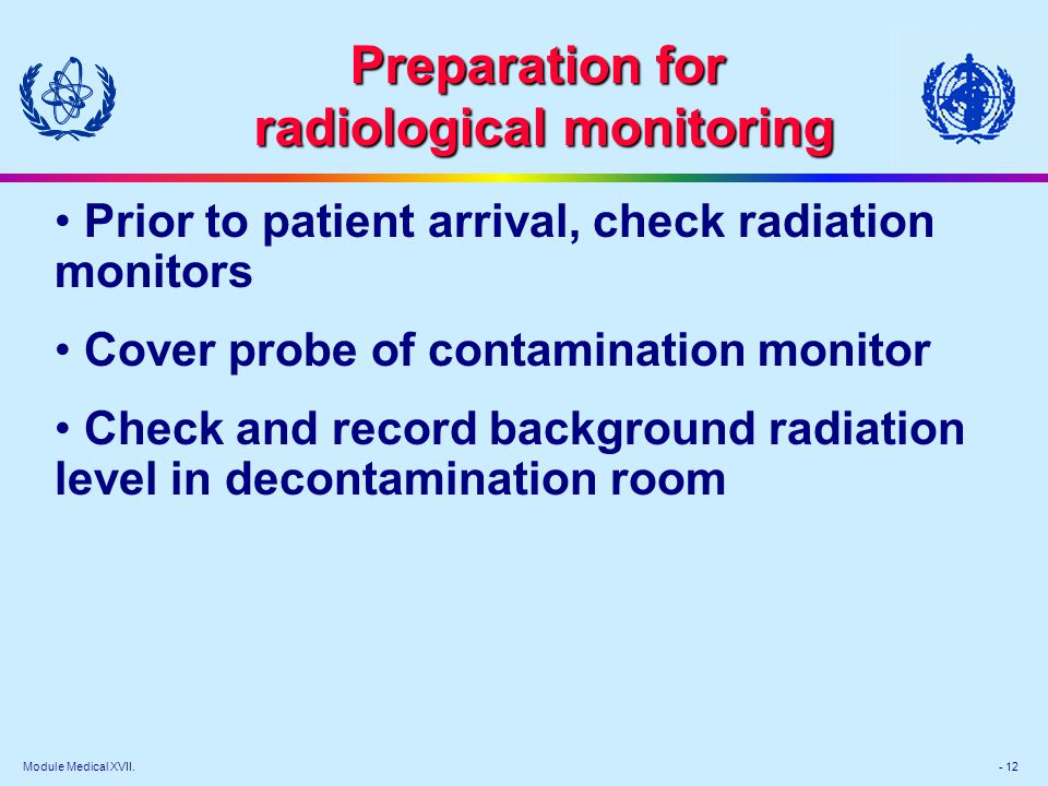 Module Medical XVII. - 12 Prior to patient arrival, check radiation monitors Cover probe of contamination monitor Check and record background radiatio