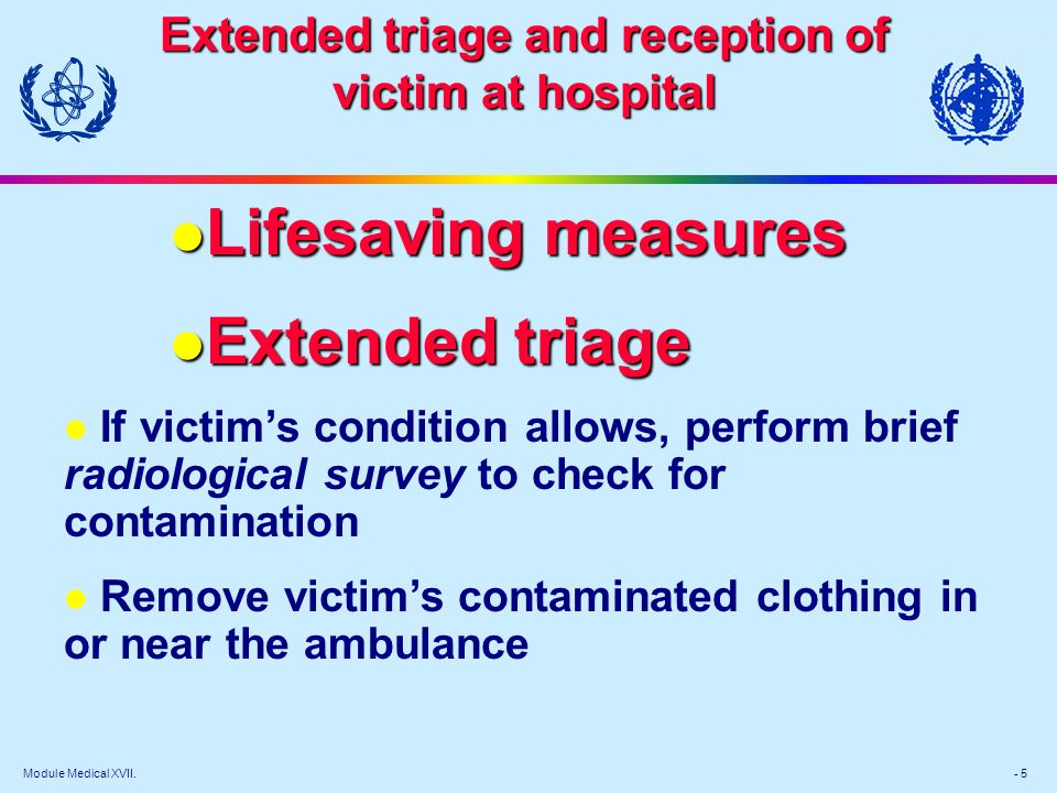Module Medical XVII. - 5 Extended triage and reception of victim at hospital l Lifesaving measures l Extended triage l If victims condition allows, pe