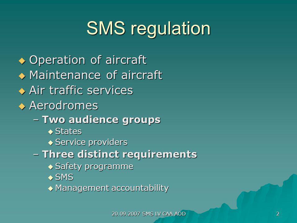 20.09.2007 SMS LV CAA AOD 2 SMS regulation Operation of aircraft Operation of aircraft Maintenance of aircraft Maintenance of aircraft Air traffic ser