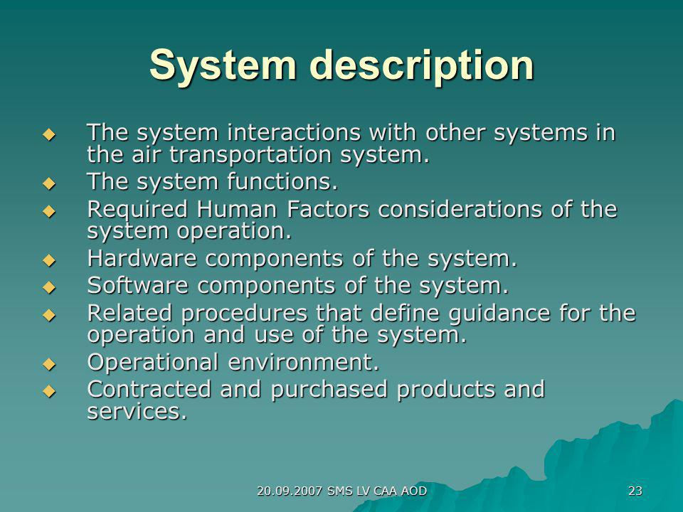 20.09.2007 SMS LV CAA AOD 23 System description The system interactions with other systems in the air transportation system. The system interactions w