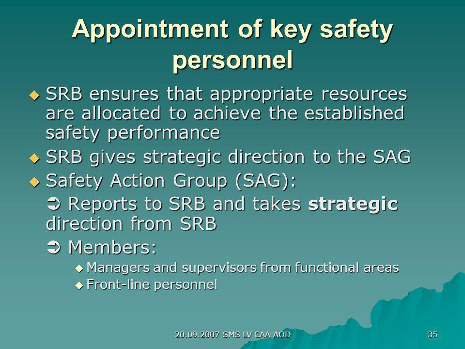 20.09.2007 SMS LV CAA AOD 35 Appointment of key safety personnel SRB ensures that appropriate resources are allocated to achieve the established safet
