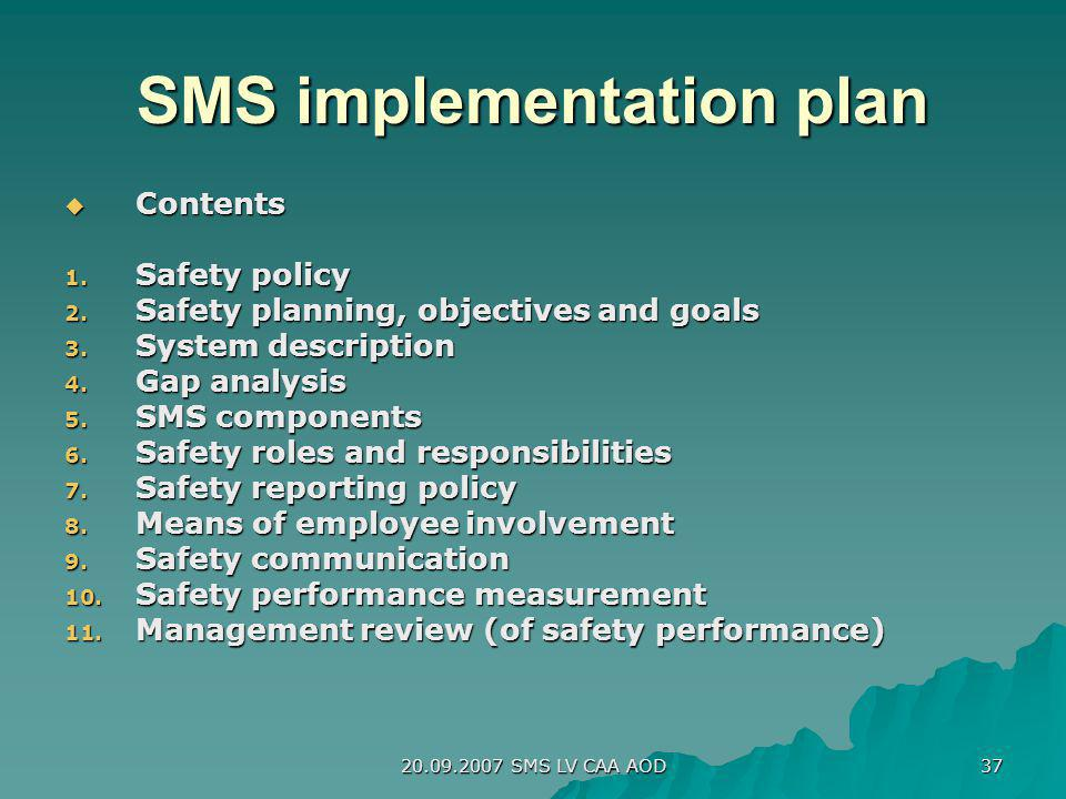 20.09.2007 SMS LV CAA AOD 37 SMS implementation plan Contents Contents 1. Safety policy 2. Safety planning, objectives and goals 3. System description