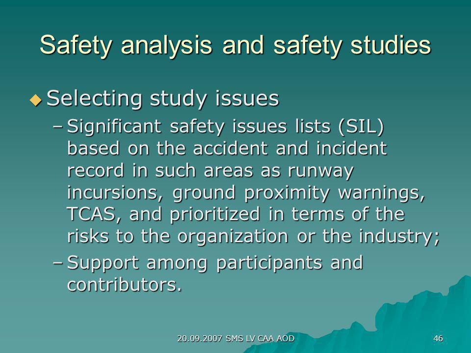 20.09.2007 SMS LV CAA AOD 46 Safety analysis and safety studies Selecting study issues Selecting study issues –Significant safety issues lists (SIL) b