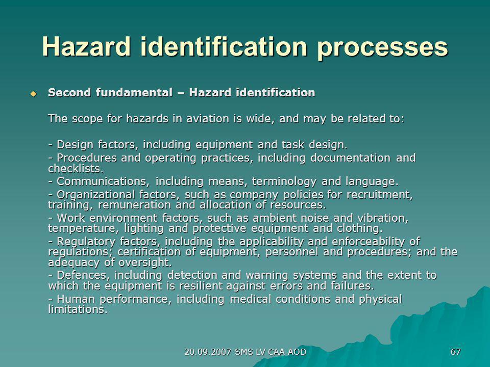 20.09.2007 SMS LV CAA AOD 67 Hazard identification processes Second fundamental – Hazard identification Second fundamental – Hazard identification The