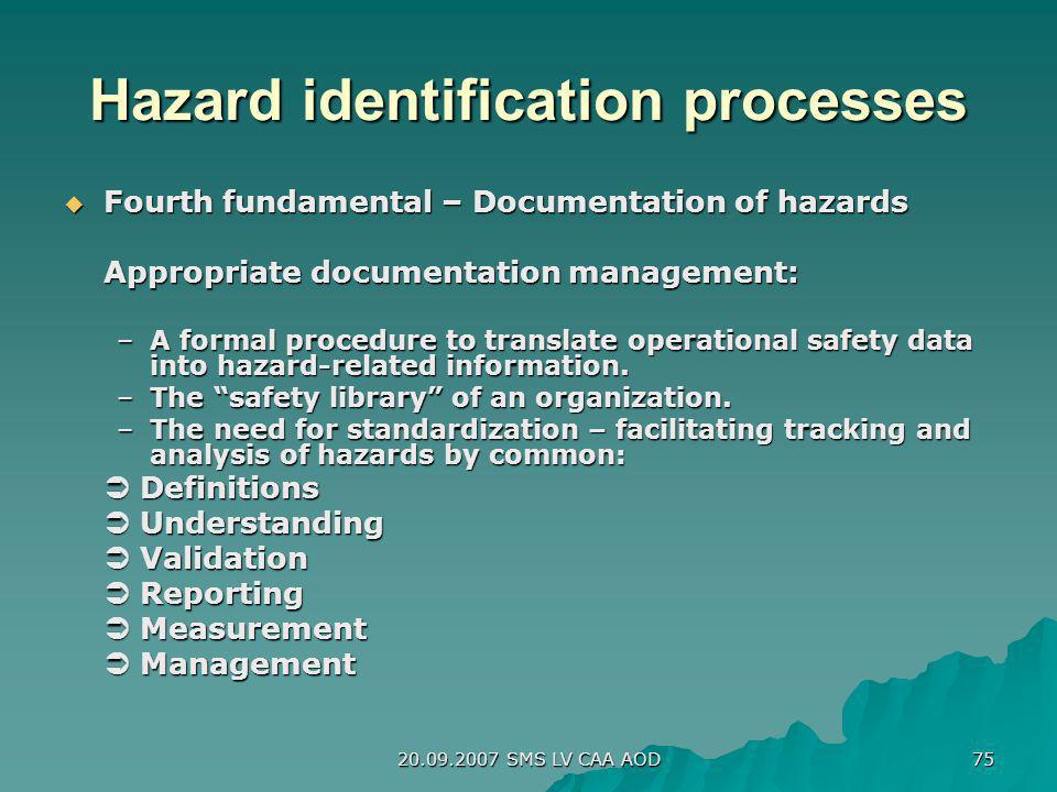 20.09.2007 SMS LV CAA AOD 75 Hazard identification processes Fourth fundamental – Documentation of hazards Fourth fundamental – Documentation of hazar