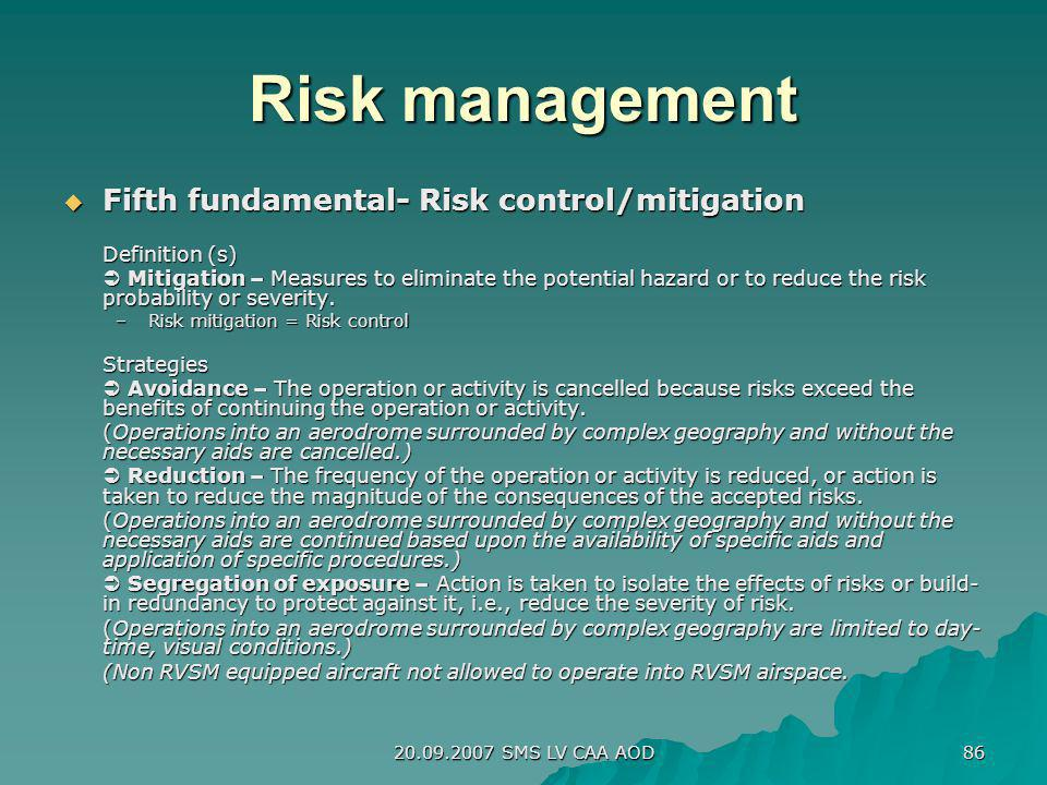 20.09.2007 SMS LV CAA AOD 86 Risk management Fifth fundamental- Risk control/mitigation Fifth fundamental- Risk control/mitigation Definition (s) Miti