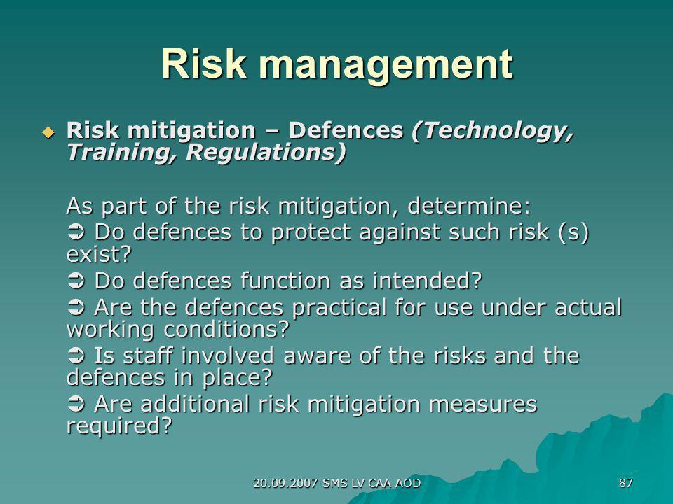 20.09.2007 SMS LV CAA AOD 87 Risk management Risk mitigation – Defences (Technology, Training, Regulations) Risk mitigation – Defences (Technology, Tr