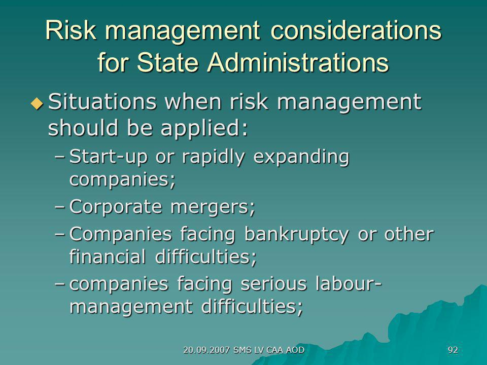 20.09.2007 SMS LV CAA AOD 92 Risk management considerations for State Administrations Situations when risk management should be applied: Situations wh