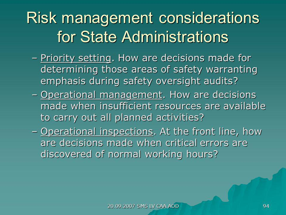 20.09.2007 SMS LV CAA AOD 94 Risk management considerations for State Administrations –Priority setting. How are decisions made for determining those